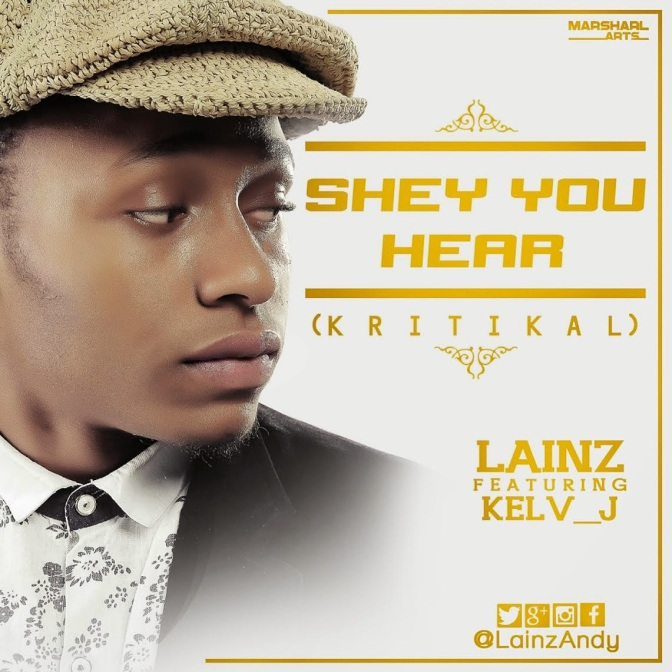 [New Music] @LainzAndy – Shey You Hear (Kritikal) ft. Kelv J