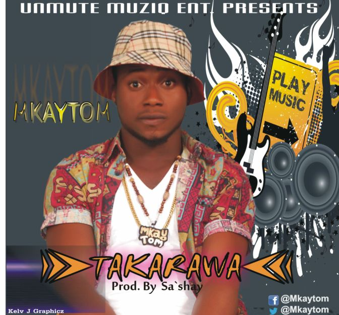 [Fresh Music] Takarawa by @MkayTom (prod by @iamSaShay)