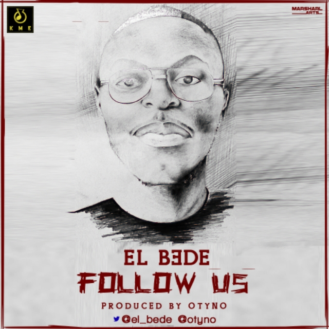 [Fresh Music] @El_Bede – Follow Us (Prod by @Otyno)
