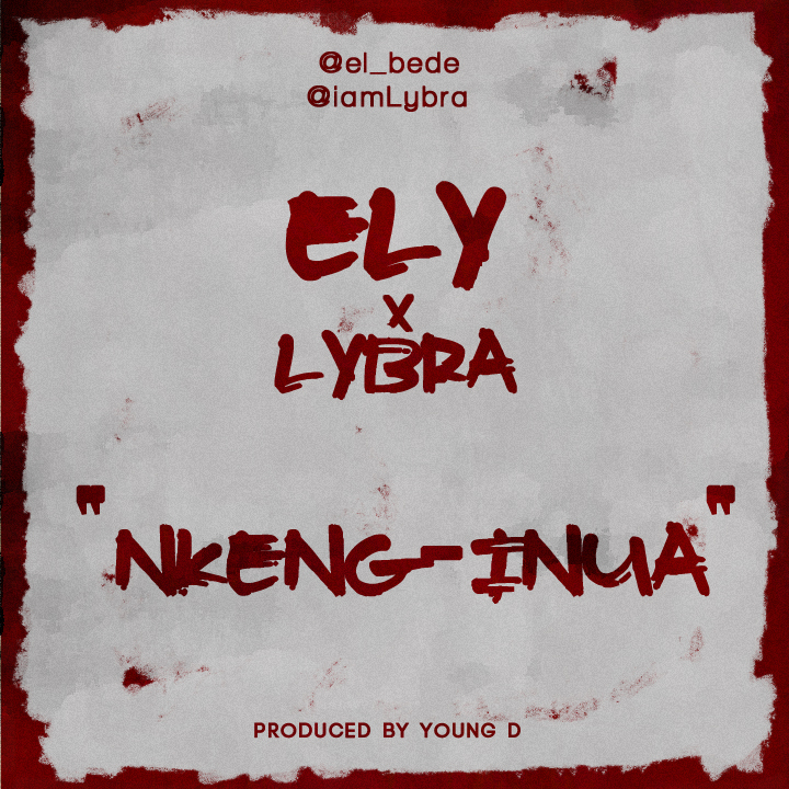 [Exclusive Music] El'Bede – Nkeng Inua ft. Lybra